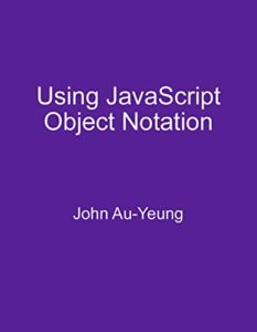 Using JavaScript Object Notation: Using JSON on the Client and Server Side