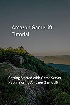 Amazon GameLift Tutorial: Getting Started with Game Server Hosting using Amazon GameLift