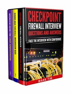 Checkpoint Cisco ASA Firewall and Linux Admin Interview Boxset:3 Books in 1:-Checkpoint Firewall Admin Interview Questions and Answers,Cisco ASA Firewall Interview Q&A,Interview Guide for Linux Admin