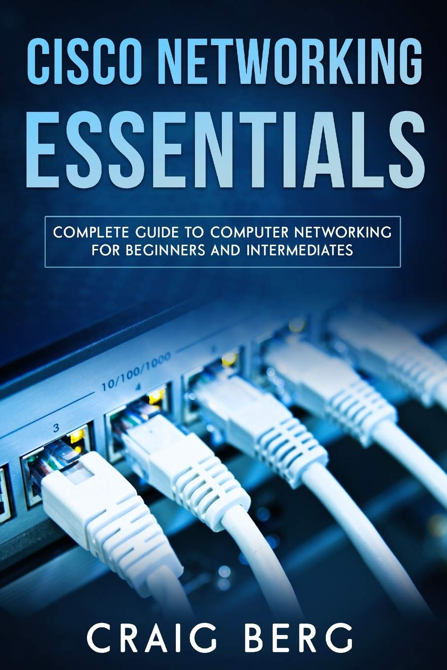 Cisco Networking Essentials: Complete Guide To Computer Networking For Beginners And Intermediates (Code tutorials)