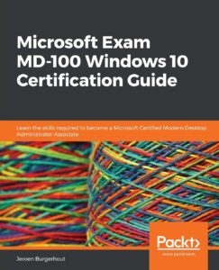 Microsoft Exam MD-100 Windows 10 Certification Guide: Learn the skills required to become a Microsoft Certified Modern Desktop Administrator Associate