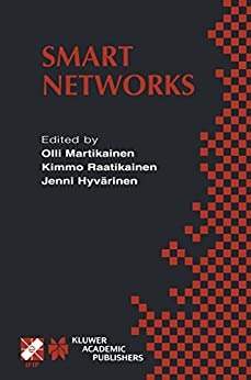 Smart Networks: IFIP TC6 / WG6.7 Seventh International Conference on Intelligence in Networks (SmartNet 2002) April 8–10, 2002, Saariselkä, Lapland, Finland … and Communication Technology Book 84)