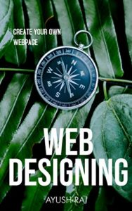 Web Designing :- A Course For Begginer's: Create your own webpage