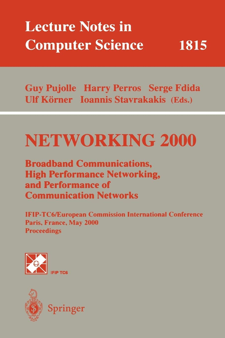 NETWORKING 2000. Broadband Communications, High Performance Networking, and Performance of Communication Networks: IFIP-TC6/European Commission … (Lecture Notes in Computer Science (1815))