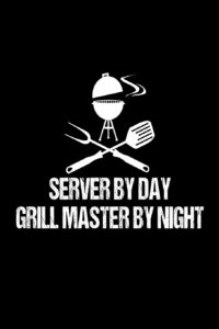 Server By Day Grill Master By Night: Funny Best Grill Master Ever Gift Notebook For Servers