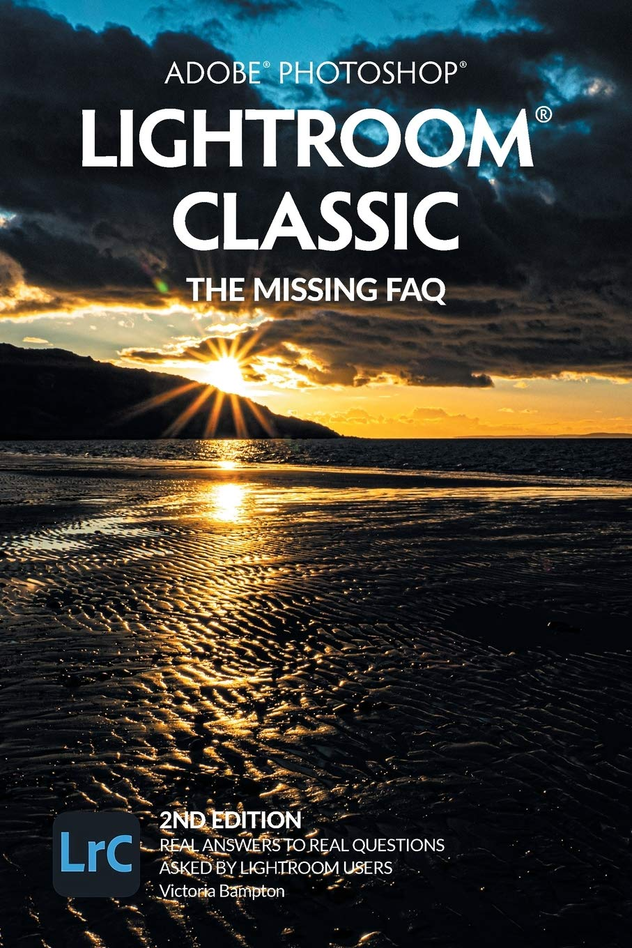 Adobe Photoshop Lightroom Classic – The Missing FAQ (2nd Edition): Real Answers to Real Questions Asked by Lightroom Users