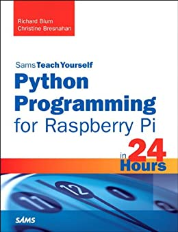 Python Programming for Raspberry Pi, Sams Teach Yourself in 24 Hours (English Edition)