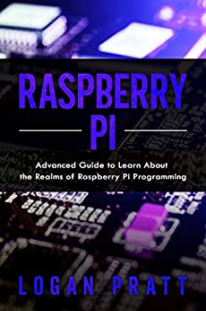 Raspberry Pi: Advanced Guide to Learn About the Realms of Raspberry Pi Programming (English Edition)